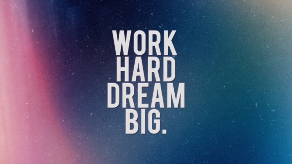 workhard-dream-big